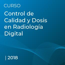 Control de Calidad y Dosis en Radiología Digital 2018