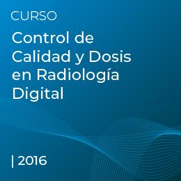 Control de Calidad y Dosis en Radiología Digital 2016