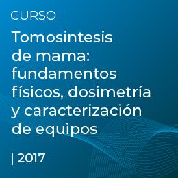 Tomosintesis de mama: fundamentos físicos, dosimetría y caracterización de equipos